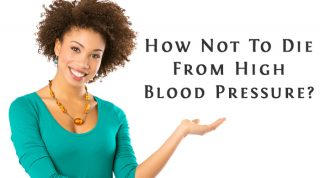How Not To Die From The Effects Of High Blood Pressure?
