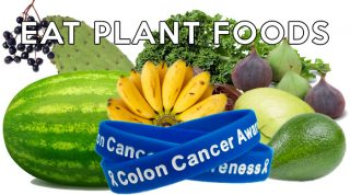 March is Colorectal Cancer Awareness Month | Eat Plants