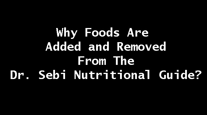 Why Foods Are Added And Removed From The Dr. Sebi Nutritional Guide