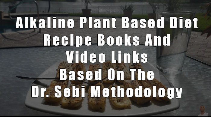 Alkaline Plant Based Diet Recipe Books And Video Links