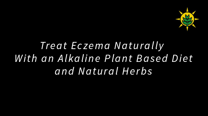 Treating Eczema With An Alkaline Plant Based Diet And Herbs